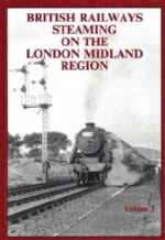 British Railways Steaming On The London Midland Region: Volume 3