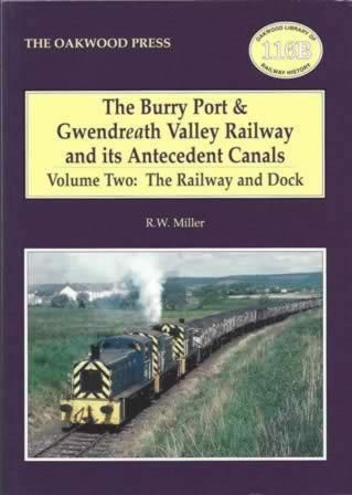 The Burry Port & Gwendreath Valley Railway And Its Antecedent Canals - Volume 2: The Railway And Dock - OL116B