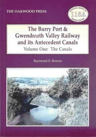 The Burry Port & Gwendreath Valley Railway And Its Antecedent Canals - Volume One: The Canals - OL116A