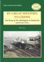 By Great Western To Crewe: The Story Of The Wellington To Nantwich And Crewe Line - LP228