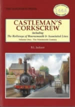 Castleman's Corkscrew Including The Railways Of Bournemouth & Associated Lines - Volume One: The Nineteenth Century - OL144A