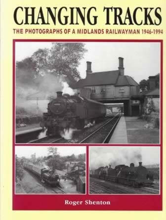 Changing Tracks: The photographs Of A Midlands Railwayman 1946-1994