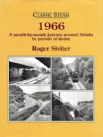 Classic Steam 1966: A Month-By-Month Journey Around Britain in Persuit of Steam