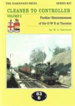 Cleaner To Controller - Volume 2: Further Reminiscences Of The GWR At Taunton - RS7