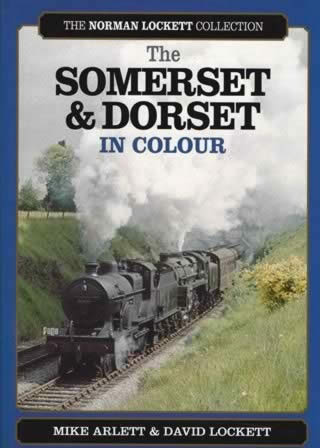 The Somerset & Dorset In Colour The Norman Lockett Collection