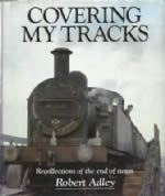 Covering My Tracks: Recollections of the end of Steam