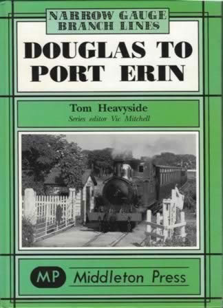 Narrow Gauge Branch Lines: Douglas To Port Erin