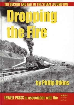 The Decline And Fall Of The Steam Locomotive: Dropping The Fire