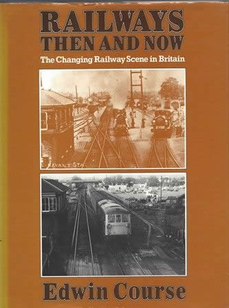Railways Then And Now: The Changing Railway Scene In Britain