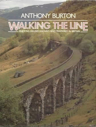 Walking The Line: Enjoying The Disused Railways And Tramways In Britain