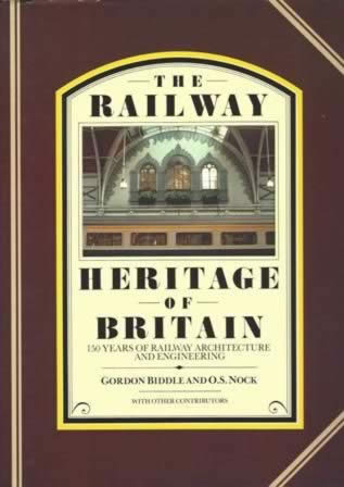 The Railway Heritage Of Britain - 150 Years Of Railway Architecture And Engineering