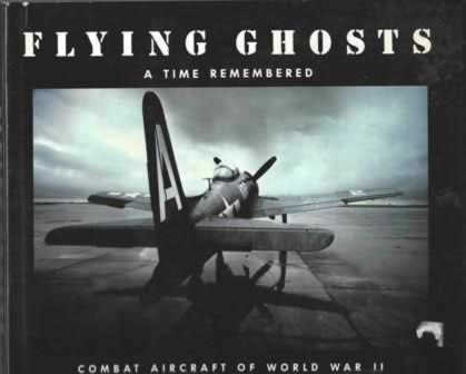 Flying Ghosts: A Time Remembered - Combat Aircraft Of World War 2