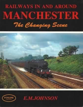 Railways In & Around Manchester 'The Changing Scene' (P/B)