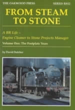From Steam To Stone - A BR Life, Engine Cleaner To Stone Projects Manager - Volume One: The Footplate Years - RS12