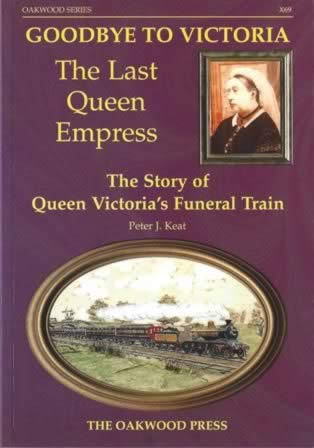 Goodbye To Victoria, The Last Queen Empress: The Story Of Queen Victoria's Funeral Train - X69