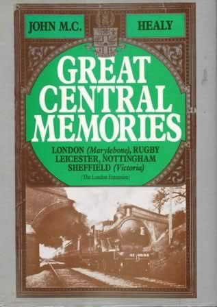 Great Central Memories: London (Marlyeborne), Rugby, Leicester, Nottingham, Sheffied (Victoria) - The London Extension