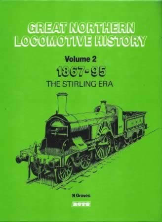 Great Northern Locomotive History: Volume 2 - 1867-95: The Stirling Era