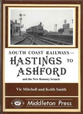 South Coast Railways - Hastings To Ashford And The New Romney Branch