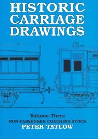 Historic Carriage Drawings: Volume 3 - Non Passenger Coaching Stock