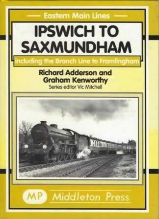 Eastern Main Lines Ipswich To Saxmundham: Including The Branch Line To Framlingham