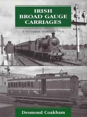 Irish Broad Gauge Carriages A Pictorial Introduction