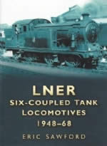 LNER Six - Coupled Tank Locomotives 1948 - 68
