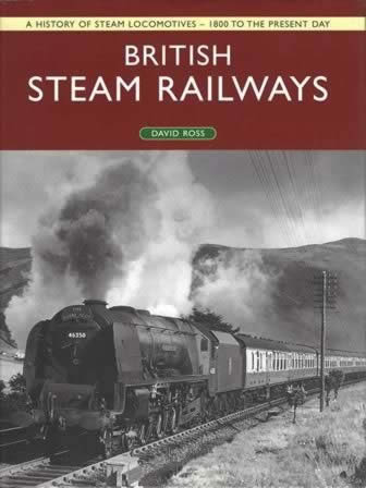 A History Of Steam Locomotives - 1800 To The Pesent Day: British Steam Railways