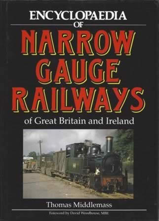 Encyclopaedia Of Narrow Gauge Railways Of Great Britain And Ireland