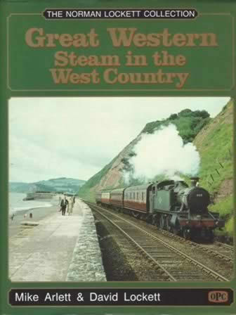 The Norman Lockett Collection: Great Western Steam In The West Country