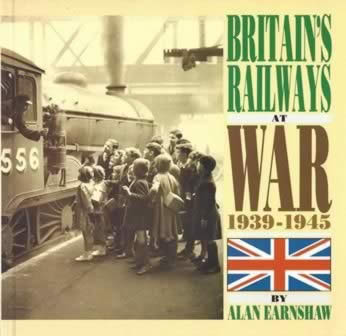 Britain's Railways At War 1939 - 1945