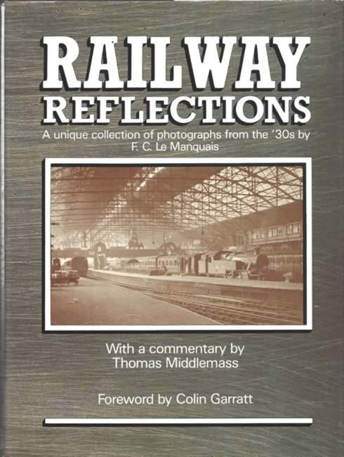 Railway Reflections: A Unique Collection Of Photographs From The 30s