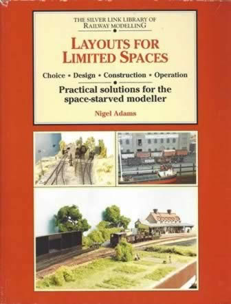 The Silver Link Library Of Railway Modelling Layouts For Limited Spaces: Practical Solutions For The Space-Starved Modeller