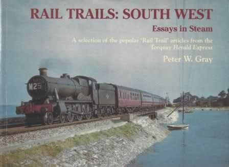 Rail Trails: South West Essays In Steam