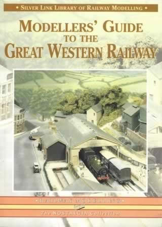 The Silver Link Library Of Railway Modelling: Modeller's Guide To The Great Western Railway