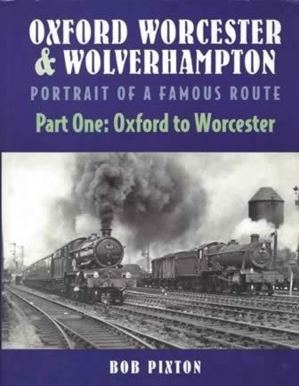 Oxford Worcester & Wolverhampton Portrait Of A Famous Route Part One: Oxford To Worcester