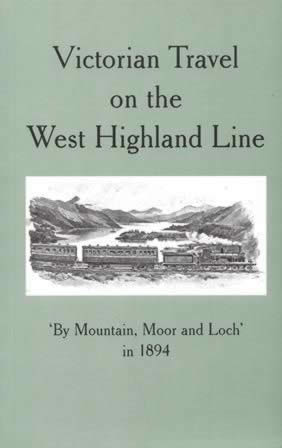 Victorian Travel On The West Highland Line: 'By Mountain, Moor And Loch' In 1894