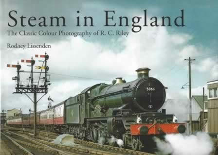Steam In England: The Classic Colour Photography Of R C Riley