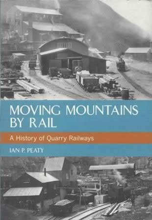 Moving Mountains By Rail - A History Of Quarry Railways.