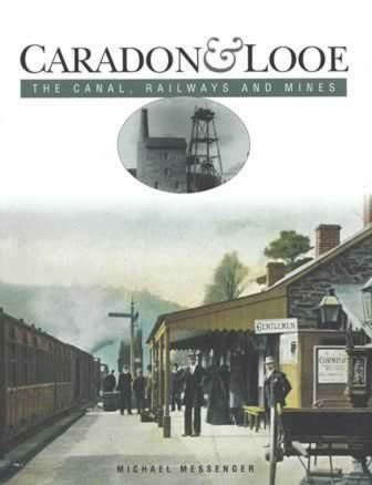 Caradon & Looe - The Canal, Railways And Mines