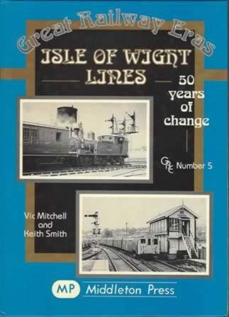 Great Railway Eras: Isle Of Wight Lines, 50 Years Of Change - GRE Number 5