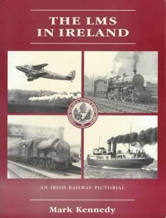 The LMS In Ireland; An Irish Railway Pictorial