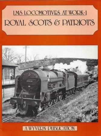 LMS Locomotives At Work: 1 - Royal Scots & Patriots