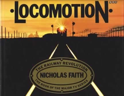 Locomotion The Railway Revolution: The Book Of The Major TV Series
