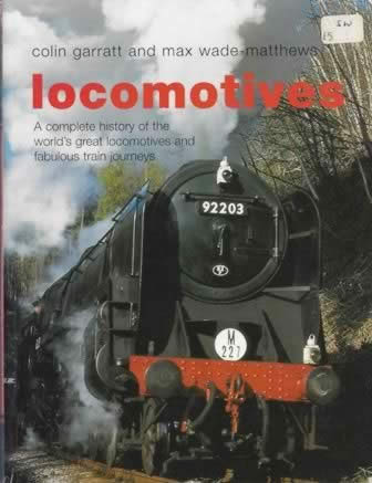 Locomotives - A Complete History Of The World's Great Locomotives And Fabulous Train Journeys