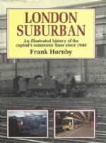 London Suburban: An Illustrated History of the Capital's Commuter Lines Since 1948