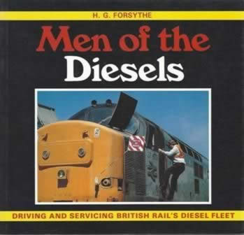 Men Of The Diesels; Driving & Servicing British Rail's Diesel Fleet