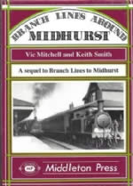 Branch Lines Around Midhurst: A Sequel To Branch Lines To Midhurst