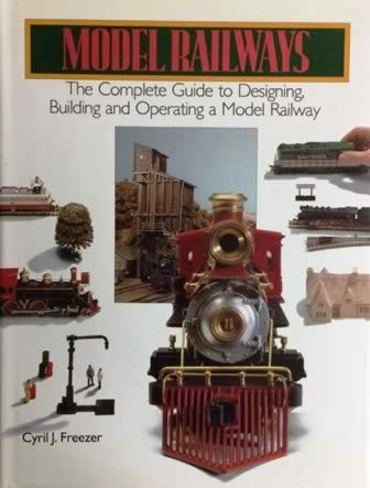 Model Railways; The Complete Guide To Designing, Building And Operating A Model Railway