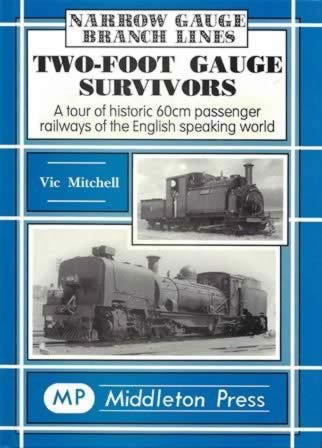 Narrow Gauge Branch Lines: Two-Foot Gauge Survivors: A Tour Of Historic 60cm Passenger Railways Of The English Speaking World.