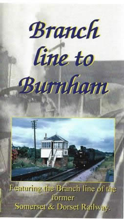 Branch Line To Burnham - Featuring the Branch line of the former Somerset and Dorset Railway